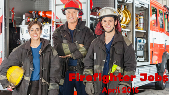 April 2016 Firefighter Jobs - Firefighters Lifestyle